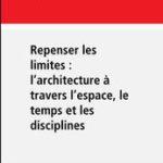 Repenser les limites: l'architecture à travers l'espace, le temps et les disciplines